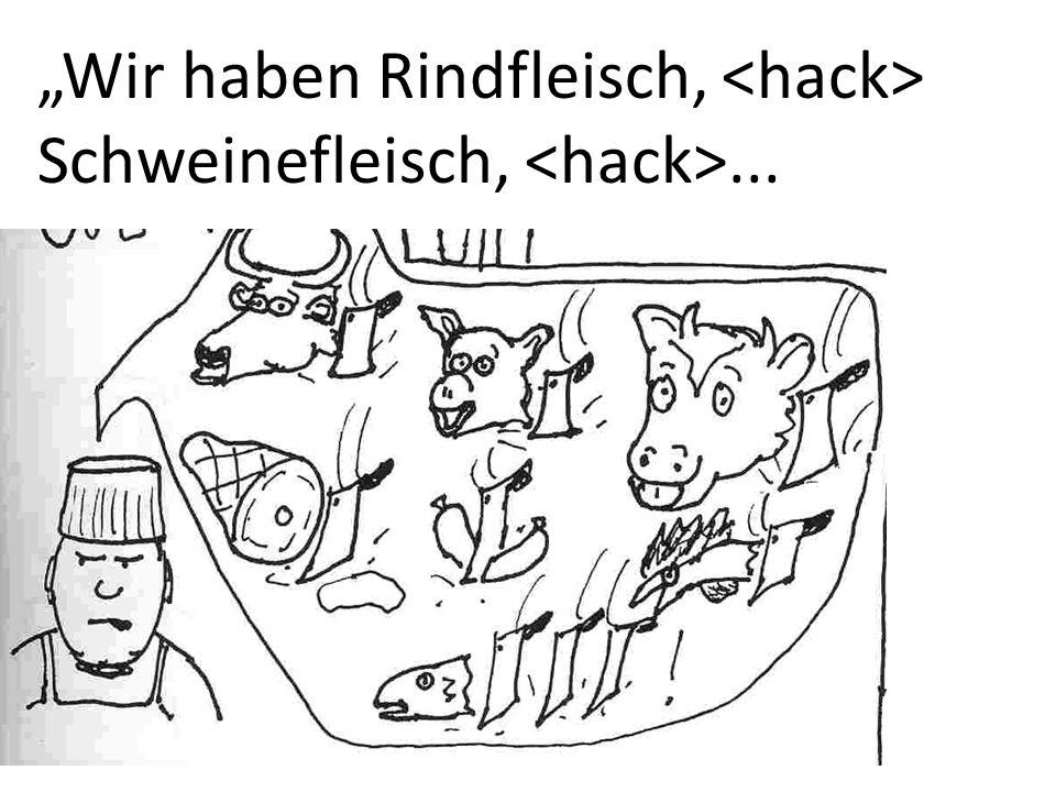 """""""Wir haben Rindfleisch, <hack> Schweinefleisch, <hack>..."""
