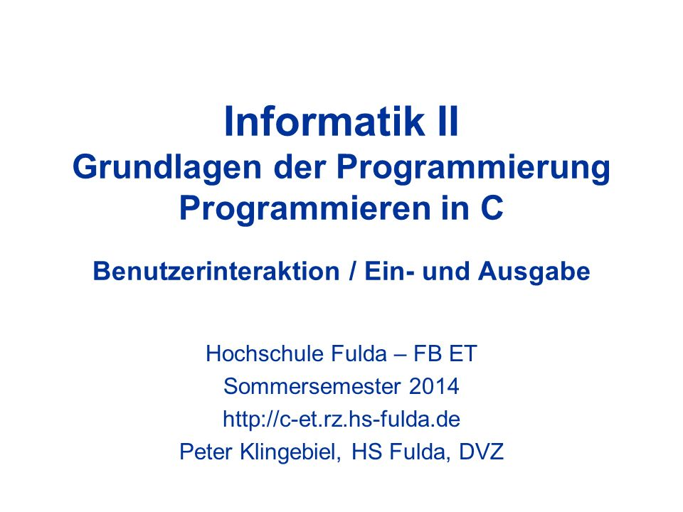 Informatik II Grundlagen der Programmierung Programmieren in C Benutzerinteraktion / Ein- und Ausgabe