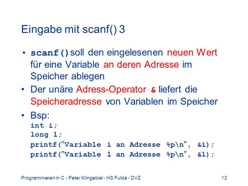 Eingabe mit scanf() 3 scanf()soll den eingelesenen neuen Wert für eine Variable an deren Adresse im Speicher ablegen.