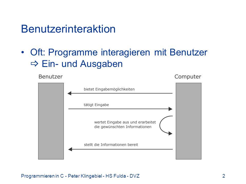 Benutzerinteraktion Oft: Programme interagieren mit Benutzer  Ein- und Ausgaben.