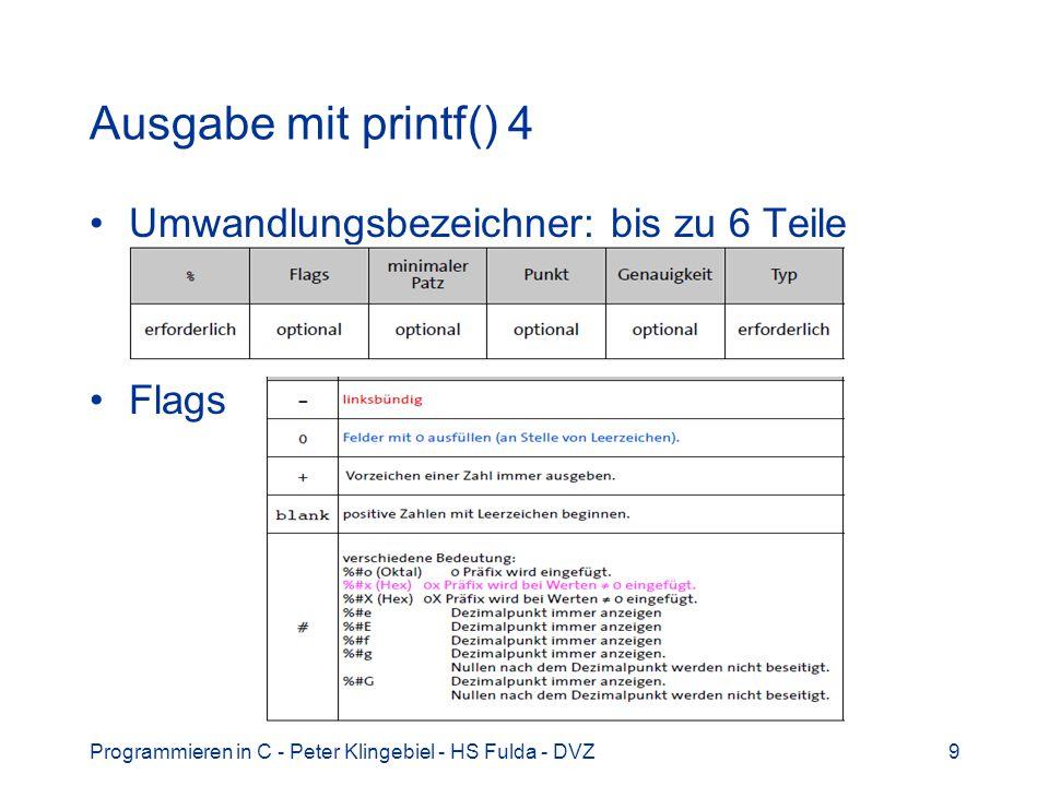 Ausgabe mit printf() 4 Umwandlungsbezeichner: bis zu 6 Teile Flags