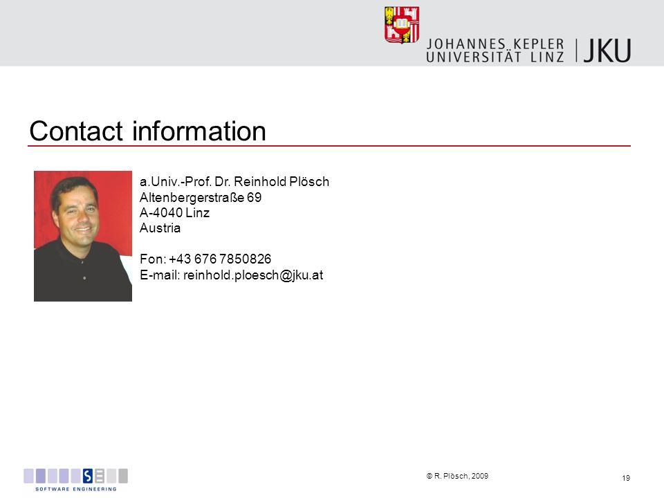 Contact information a.Univ.-Prof. Dr. Reinhold Plösch. Altenbergerstraße 69. A-4040 Linz. Austria.