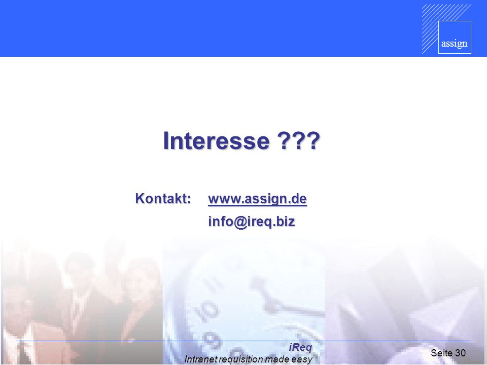 Interesse Kontakt: www.assign.de info@ireq.biz