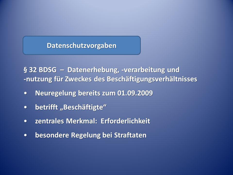 Datenschutzvorgaben § 32 BDSG – Datenerhebung, -verarbeitung und -nutzung für Zweckes des Beschäftigungsverhältnisses.