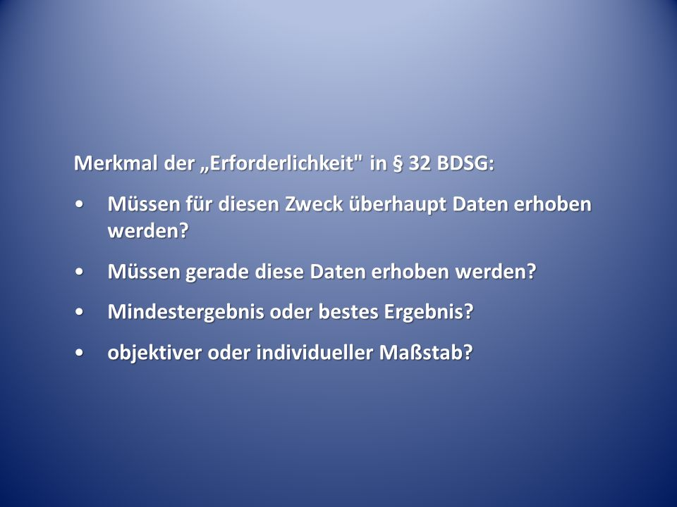 """Merkmal der """"Erforderlichkeit in § 32 BDSG:"""