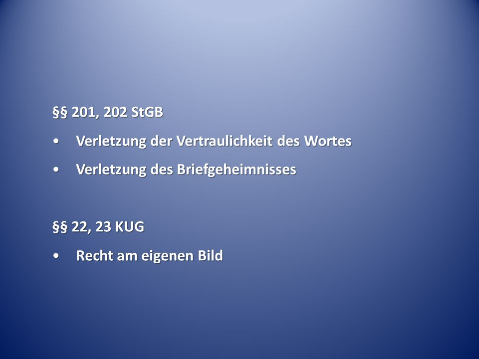 §§ 201, 202 StGB Verletzung der Vertraulichkeit des Wortes. Verletzung des Briefgeheimnisses. §§ 22, 23 KUG.