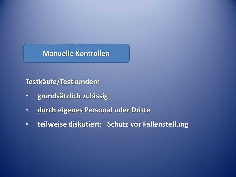 Manuelle Kontrollen Testkäufe/Testkunden: grundsätzlich zulässig. durch eigenes Personal oder Dritte.