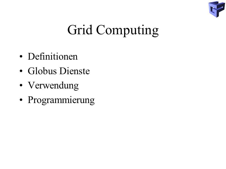 Grid Computing Definitionen Globus Dienste Verwendung Programmierung