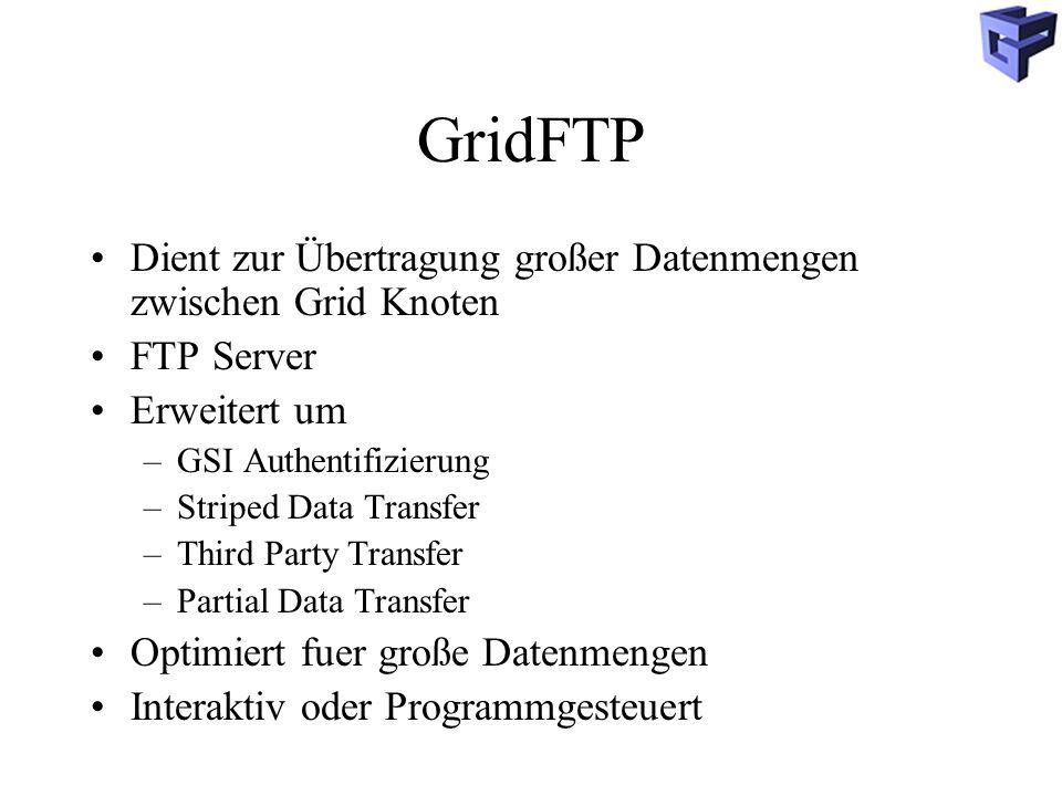 GridFTP Dient zur Übertragung großer Datenmengen zwischen Grid Knoten