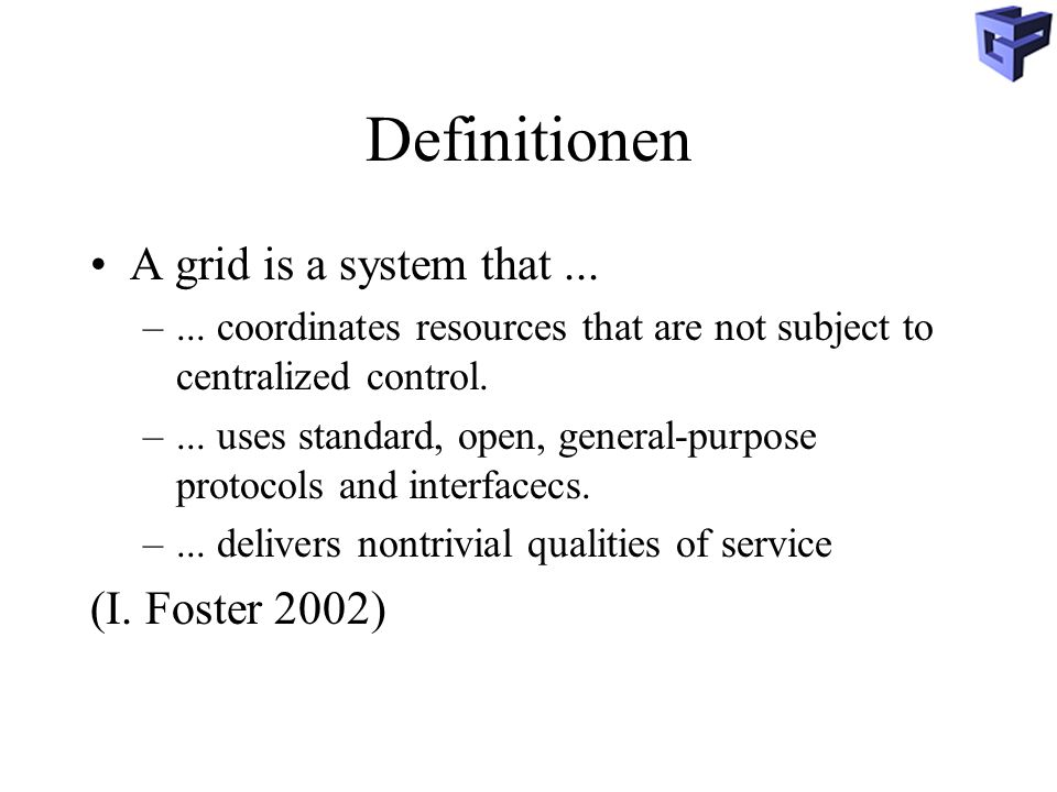 Definitionen A grid is a system that ... (I. Foster 2002)