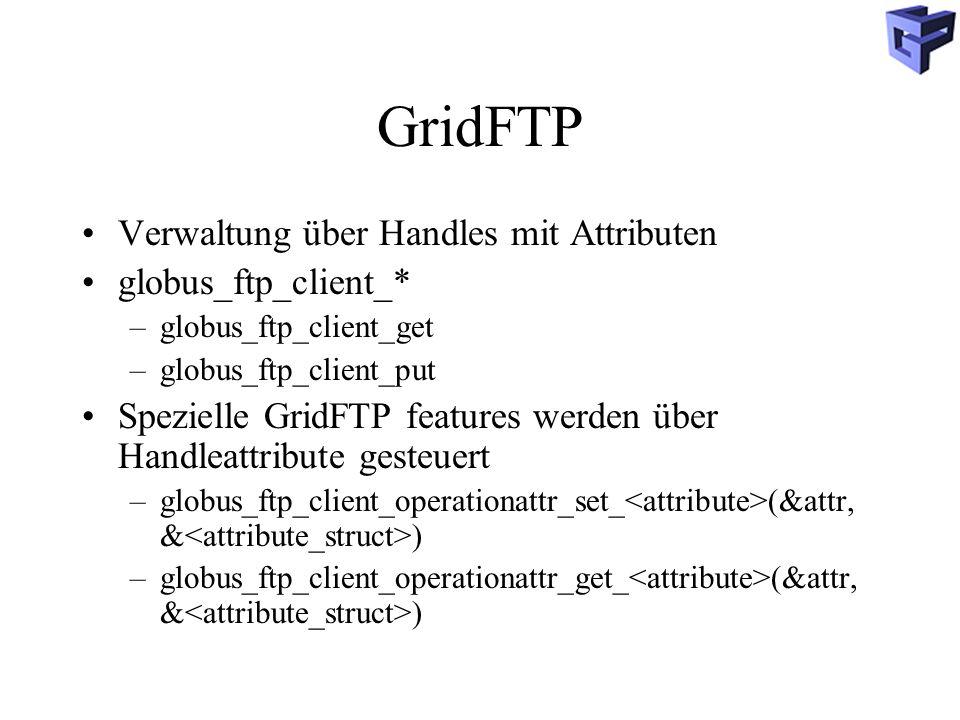 GridFTP Verwaltung über Handles mit Attributen globus_ftp_client_*