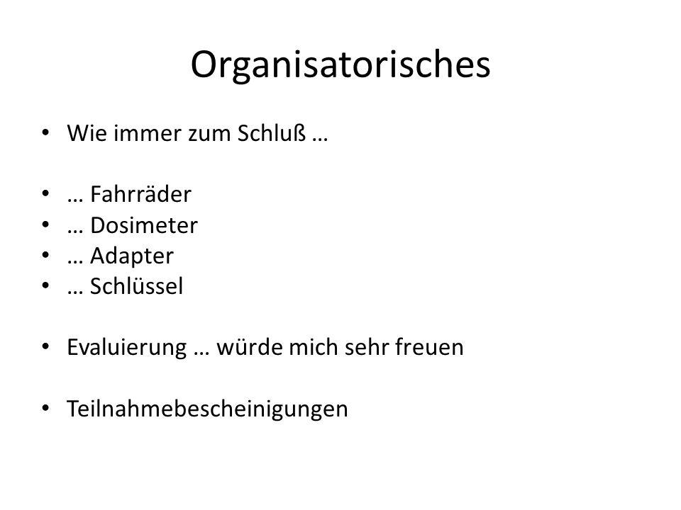Organisatorisches Wie immer zum Schluß … … Fahrräder … Dosimeter