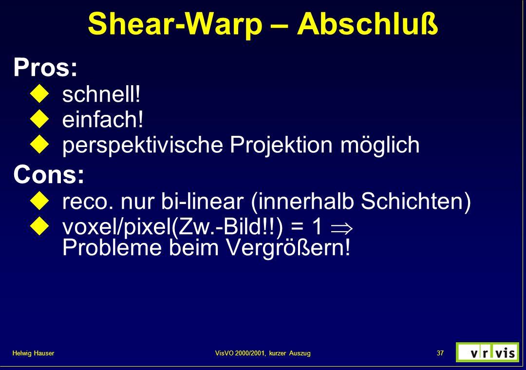 Shear-Warp – Abschluß Pros: Cons: schnell! einfach!