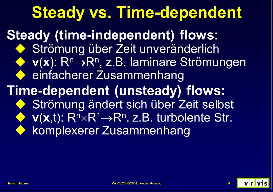 Steady vs. Time-dependent
