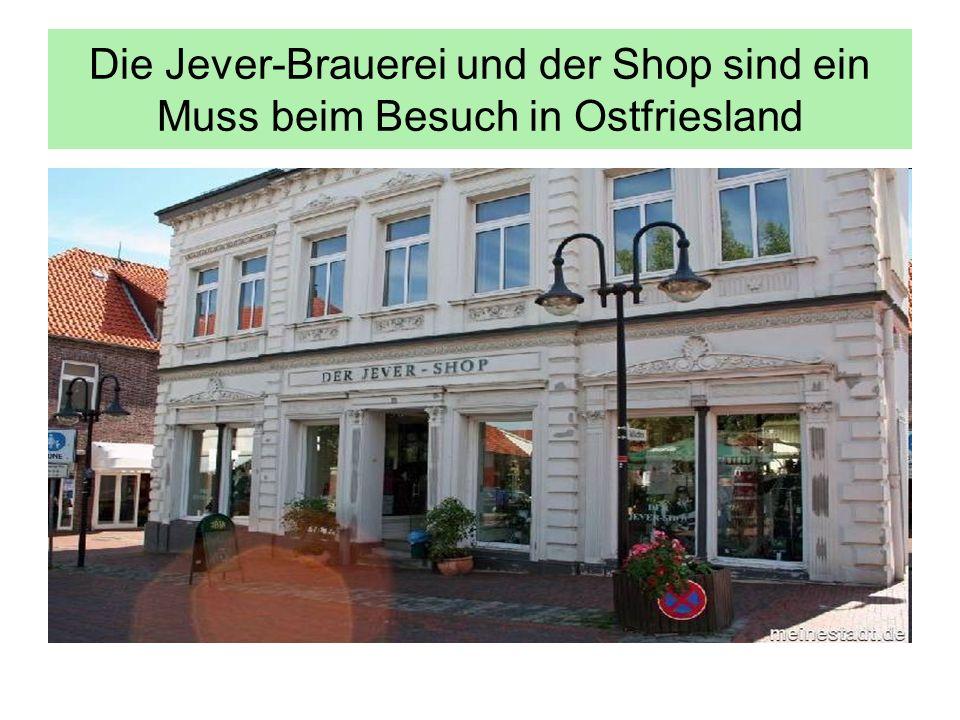 Die Jever-Brauerei und der Shop sind ein Muss beim Besuch in Ostfriesland