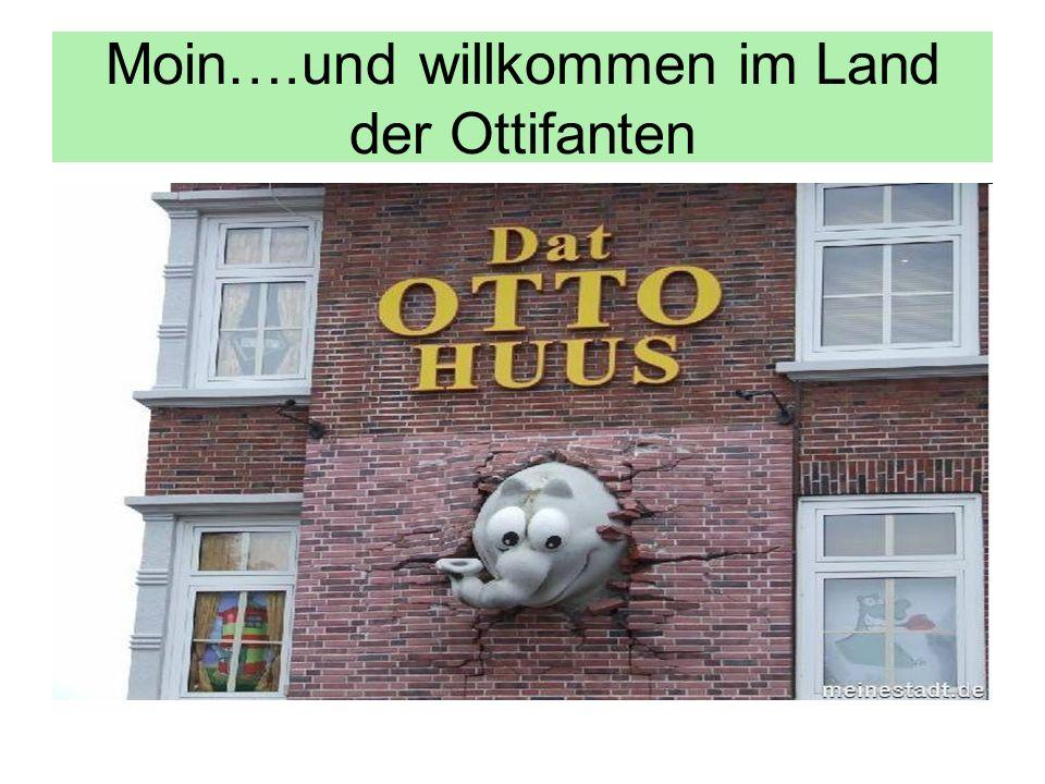 Moin….und willkommen im Land der Ottifanten