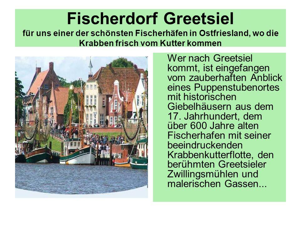Fischerdorf Greetsiel für uns einer der schönsten Fischerhäfen in Ostfriesland, wo die Krabben frisch vom Kutter kommen
