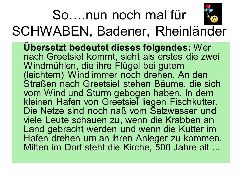 So….nun noch mal für SCHWABEN, Badener, Rheinländer