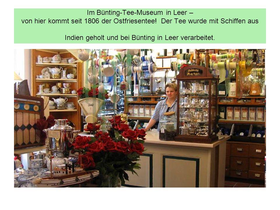 Im Bünting-Tee-Museum in Leer – von hier kommt seit 1806 der Ostfriesentee.