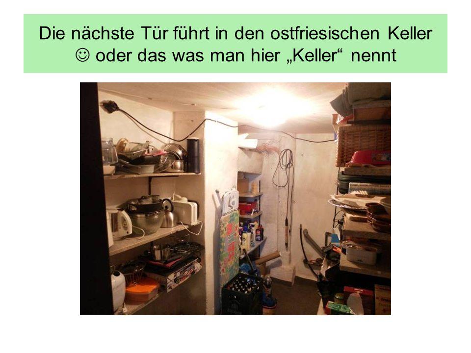 """Die nächste Tür führt in den ostfriesischen Keller  oder das was man hier """"Keller nennt"""