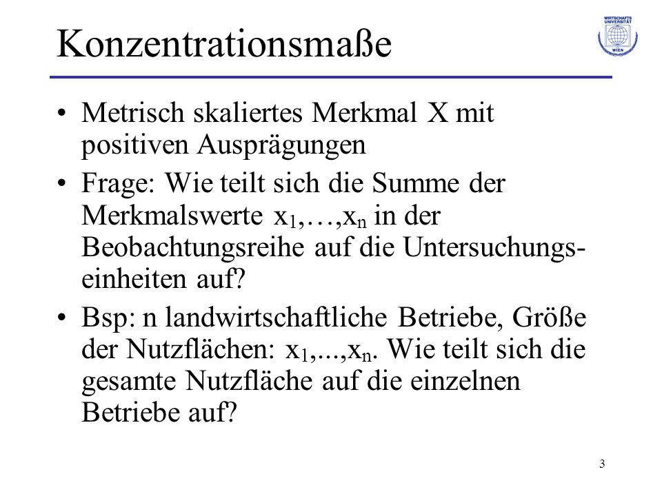 Konzentrationsmaße Metrisch skaliertes Merkmal X mit positiven Ausprägungen.