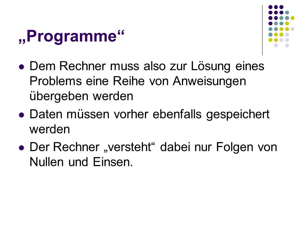 """""""Programme Dem Rechner muss also zur Lösung eines Problems eine Reihe von Anweisungen übergeben werden."""