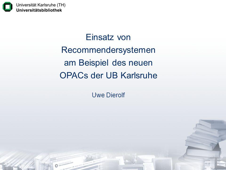 Einsatz von Recommendersystemen am Beispiel des neuen OPACs der UB Karlsruhe Uwe Dierolf