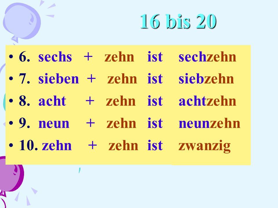 16 bis 20 6. sechs + zehn ist 7. sieben + zehn ist 8. acht + zehn ist