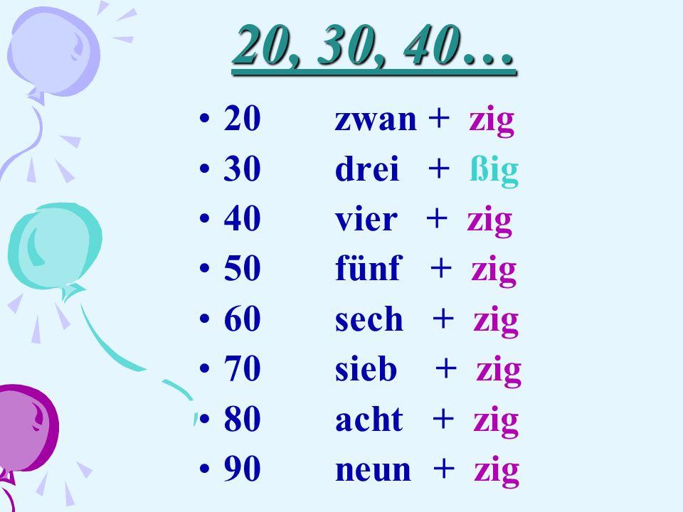 20, 30, 40… 20 zwan + zig 30 drei + ßig 40 vier + zig 50 fünf + zig