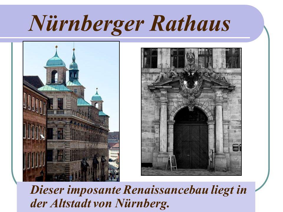 Nürnberger Rathaus Dieser imposante Renaissancebau liegt in der Altstadt von Nürnberg.