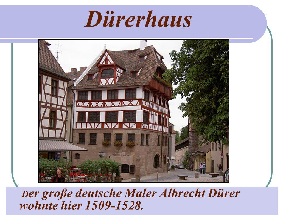 Dürerhaus Der große deutsche Maler Albrecht Dürer wohnte hier 1509-1528.