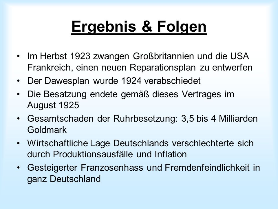 Ergebnis & Folgen Im Herbst 1923 zwangen Großbritannien und die USA Frankreich, einen neuen Reparationsplan zu entwerfen.