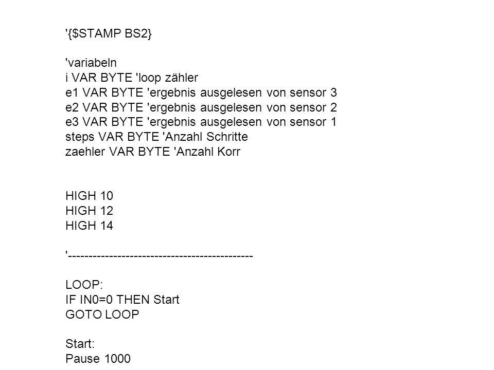 {$STAMP BS2} variabeln. i VAR BYTE loop zähler. e1 VAR BYTE ergebnis ausgelesen von sensor 3.