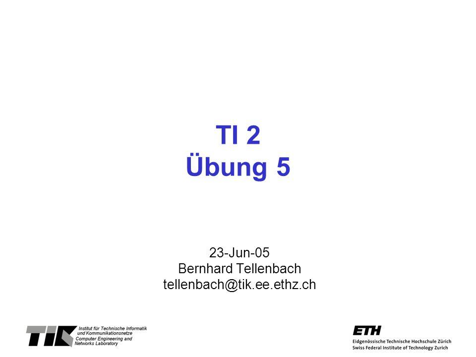 23-Jun-05 Bernhard Tellenbach tellenbach@tik.ee.ethz.ch
