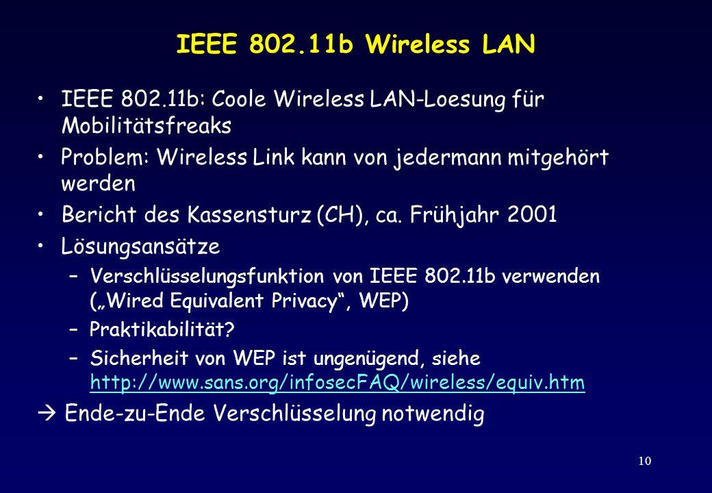 IEEE 802.11b Wireless LAN IEEE 802.11b: Coole Wireless LAN-Loesung für Mobilitätsfreaks. Problem: Wireless Link kann von jedermann mitgehört werden.