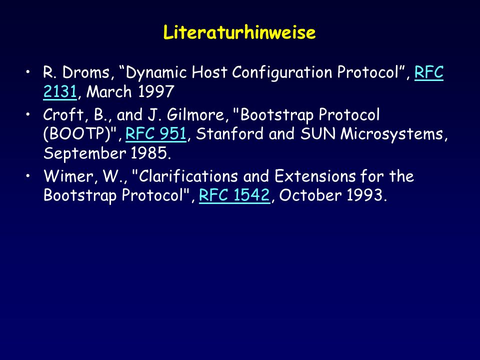 Literaturhinweise R. Droms, Dynamic Host Configuration Protocol , RFC 2131, March