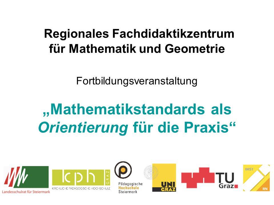 """Regionales Fachdidaktikzentrum für Mathematik und Geometrie Fortbildungsveranstaltung """"Mathematikstandards als Orientierung für die Praxis"""