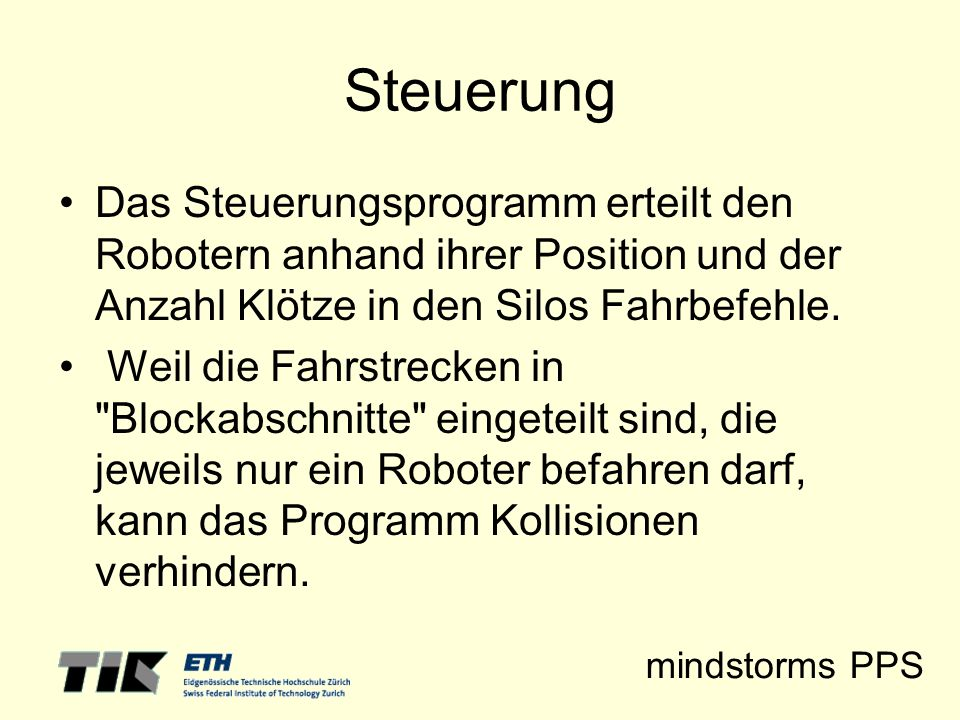 Steuerung Das Steuerungsprogramm erteilt den Robotern anhand ihrer Position und der Anzahl Klötze in den Silos Fahrbefehle.