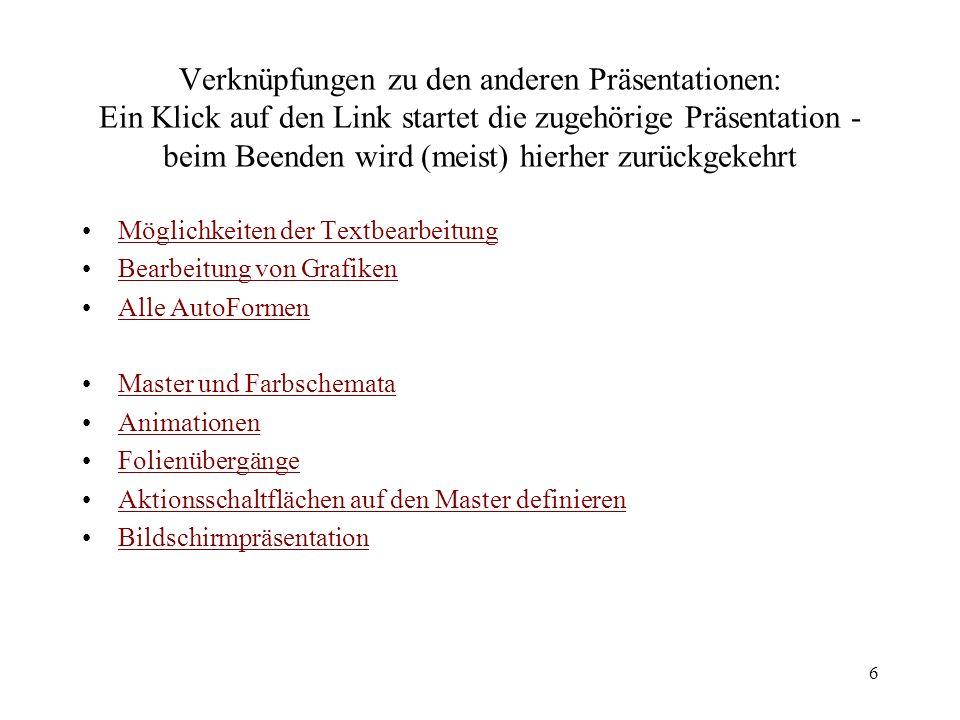 Verknüpfungen zu den anderen Präsentationen: Ein Klick auf den Link startet die zugehörige Präsentation - beim Beenden wird (meist) hierher zurückgekehrt