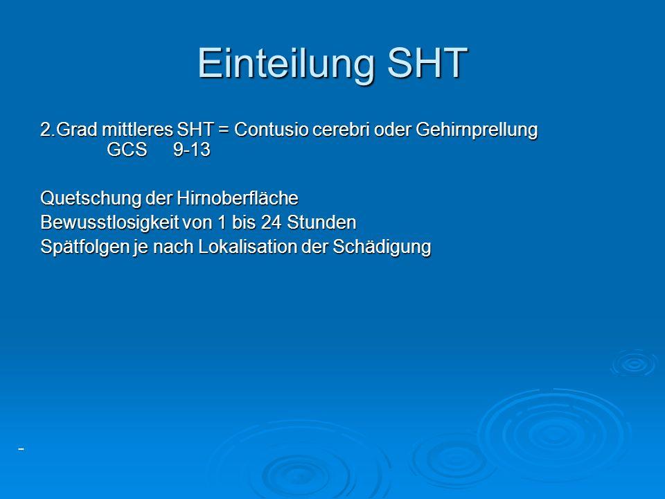 Einteilung SHT 2.Grad mittleres SHT = Contusio cerebri oder Gehirnprellung GCS 9-13. Quetschung der Hirnoberfläche.