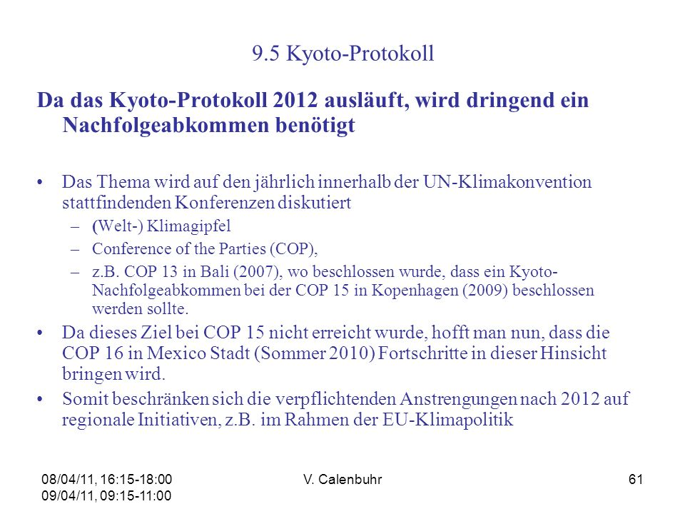 9.5 Kyoto-Protokoll Da das Kyoto-Protokoll 2012 ausläuft, wird dringend ein Nachfolgeabkommen benötigt.