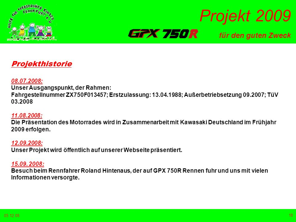 Projekthistorie 08.07.2008: Unser Ausgangspunkt, der Rahmen: