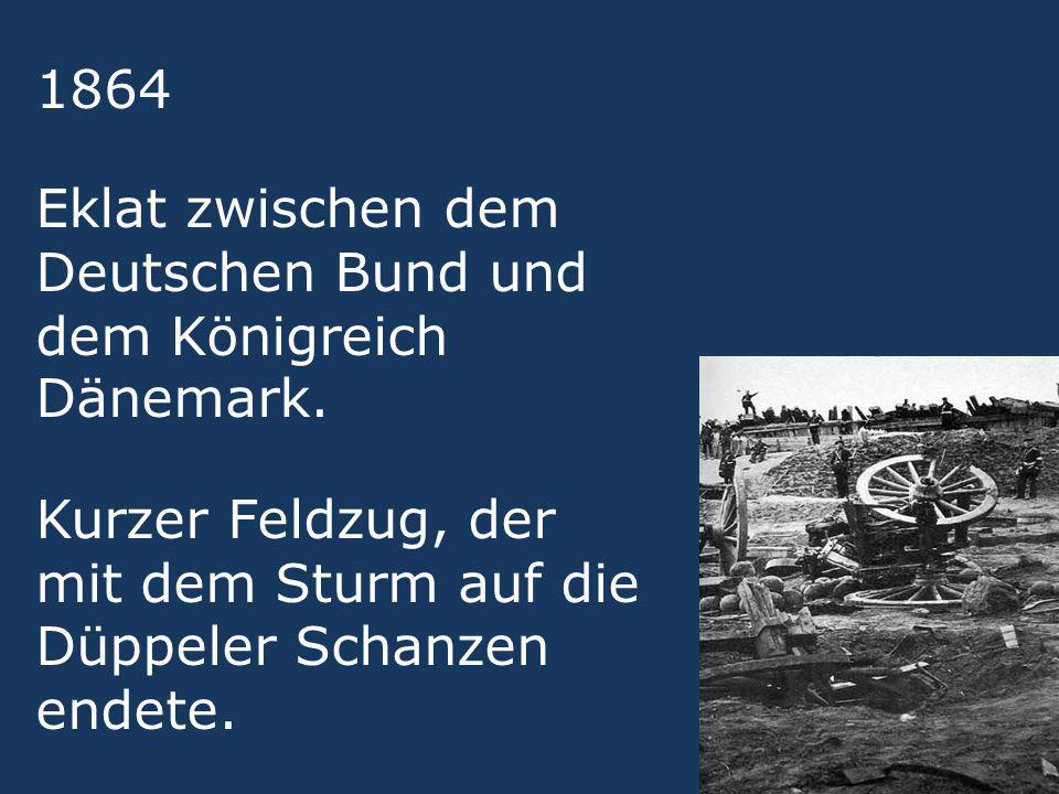 1864 Eklat zwischen dem Deutschen Bund und dem Königreich Dänemark.