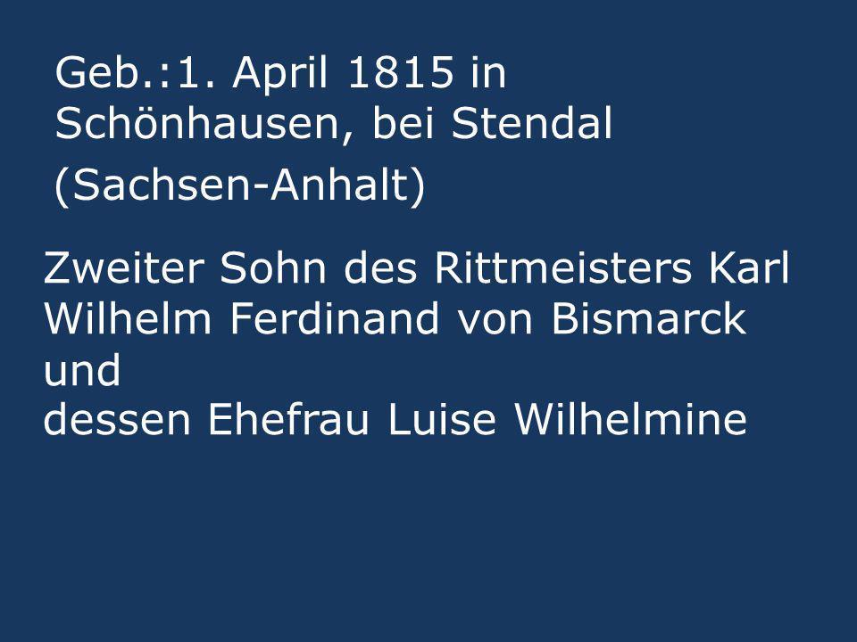 Geb.:1. April 1815 in Schönhausen, bei Stendal