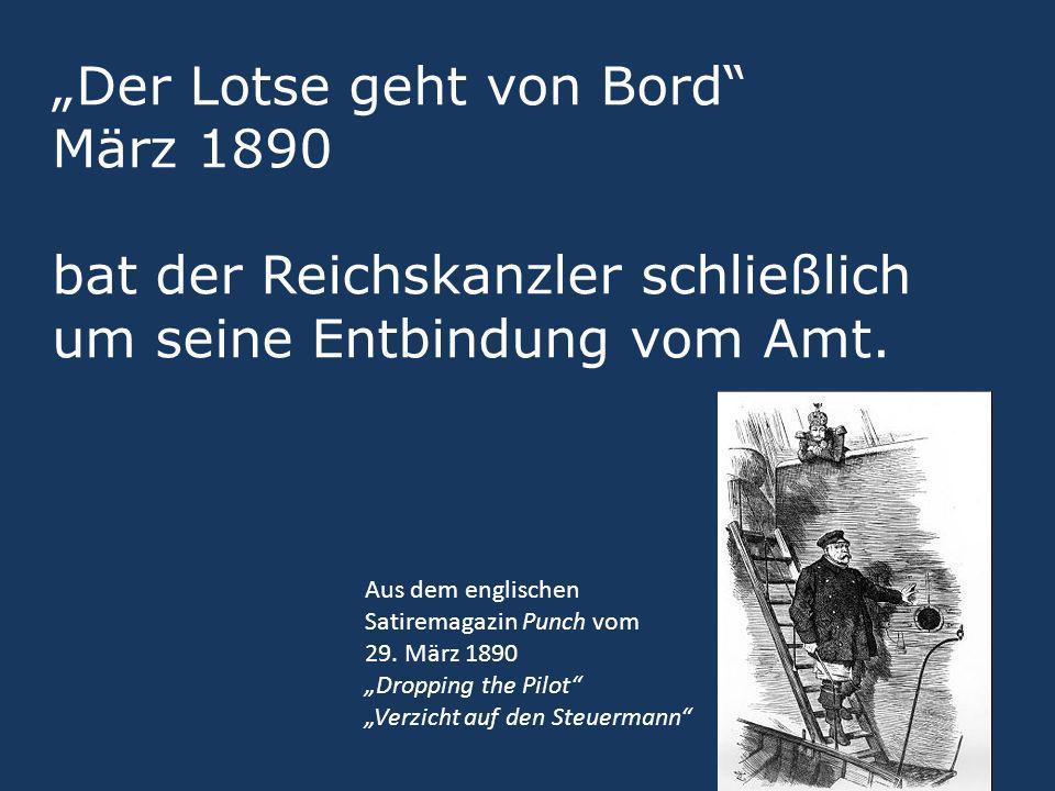 """""""Der Lotse geht von Bord März 1890 bat der Reichskanzler schließlich um seine Entbindung vom Amt."""