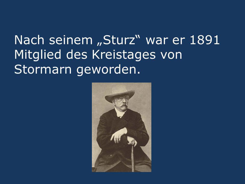 """Nach seinem """"Sturz war er 1891 Mitglied des Kreistages von Stormarn geworden."""