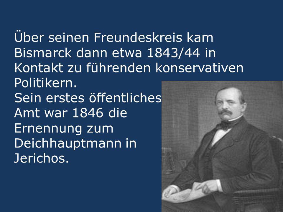 Über seinen Freundeskreis kam Bismarck dann etwa 1843/44 in Kontakt zu führenden konservativen Politikern.