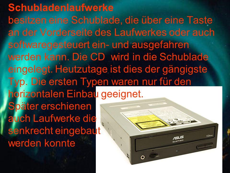 Schubladenlaufwerke besitzen eine Schublade, die über eine Taste an der Vorderseite des Laufwerkes oder auch softwaregesteuert ein- und ausgefahren.