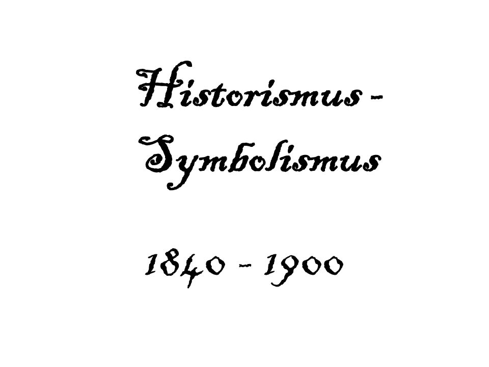 Historismus - Symbolismus