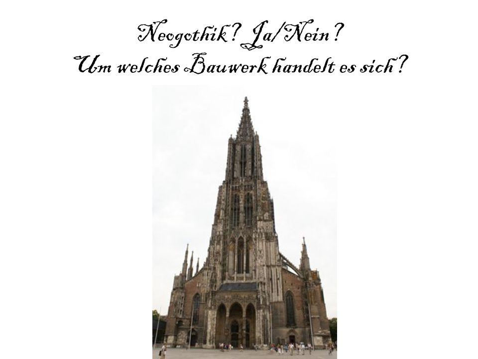 Neogothik Ja/Nein Um welches Bauwerk handelt es sich